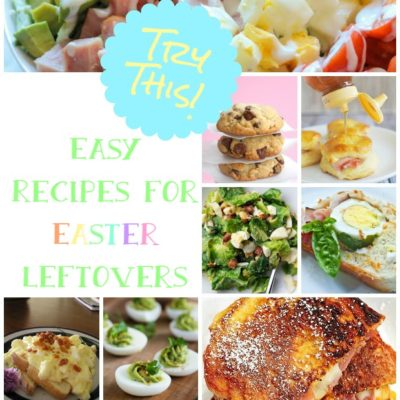TRY THIS:  11 Yummy Ideas for Your Easter Leftovers